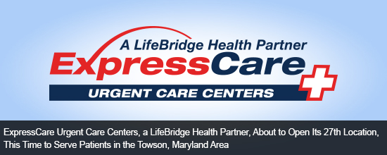 ExpressCare Urgent Care Centers, a LifeBridge Health Partner, About to Open Its 27th Location, This Time to Serve Patients in the Towson, Maryland Area